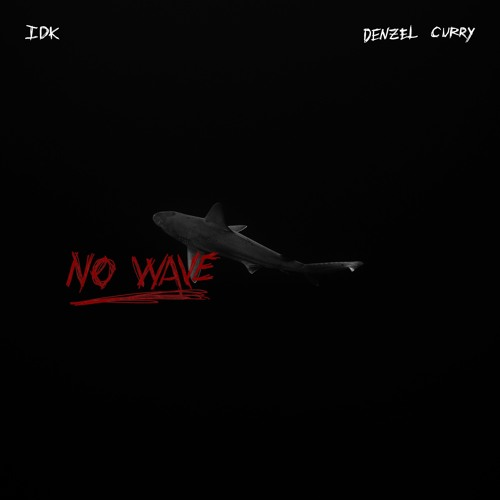 "IDK & Denzel Curry ""No Wave"""