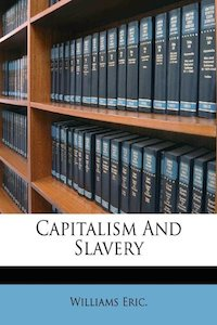 Capitalism And Slavery - Eric Williams