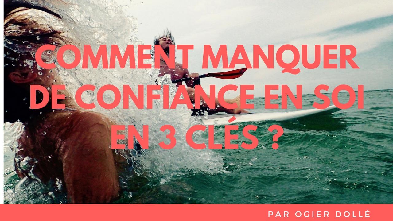COMMENT manquer de CONFIANCE en soi en 3 clés ?