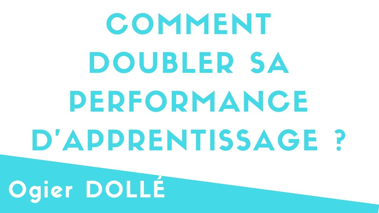 Comment DOUBLER sa performance d'APPRENTISSAGE ?