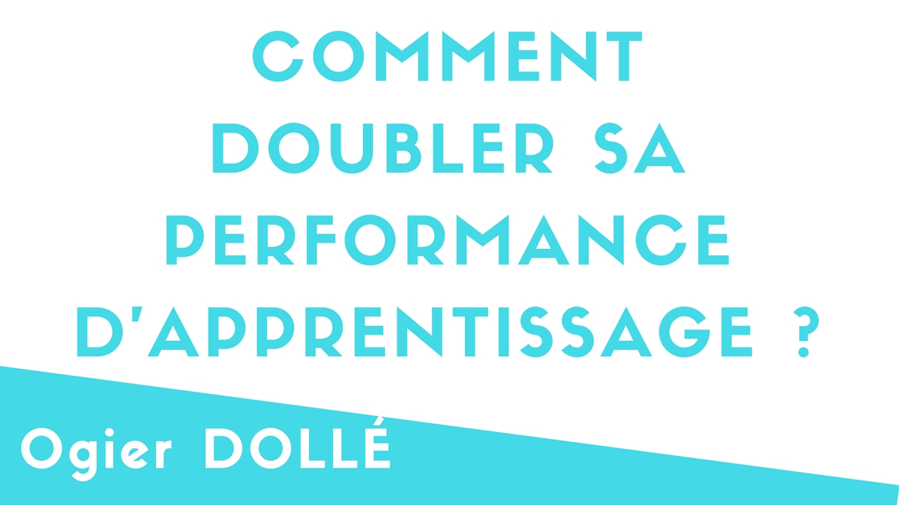 Comment DOUBLER sa performance d'APPRENTISSAGE ?