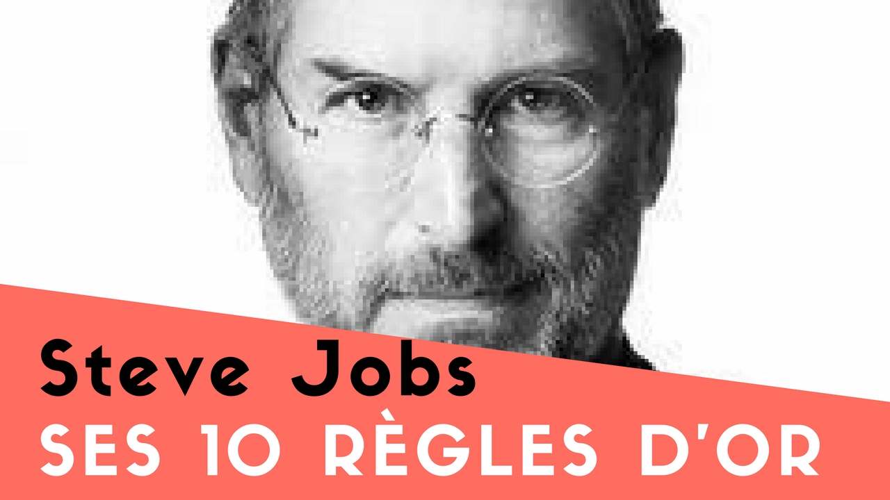 Les 10 règles d'Or de Steve Jobs d'Apple