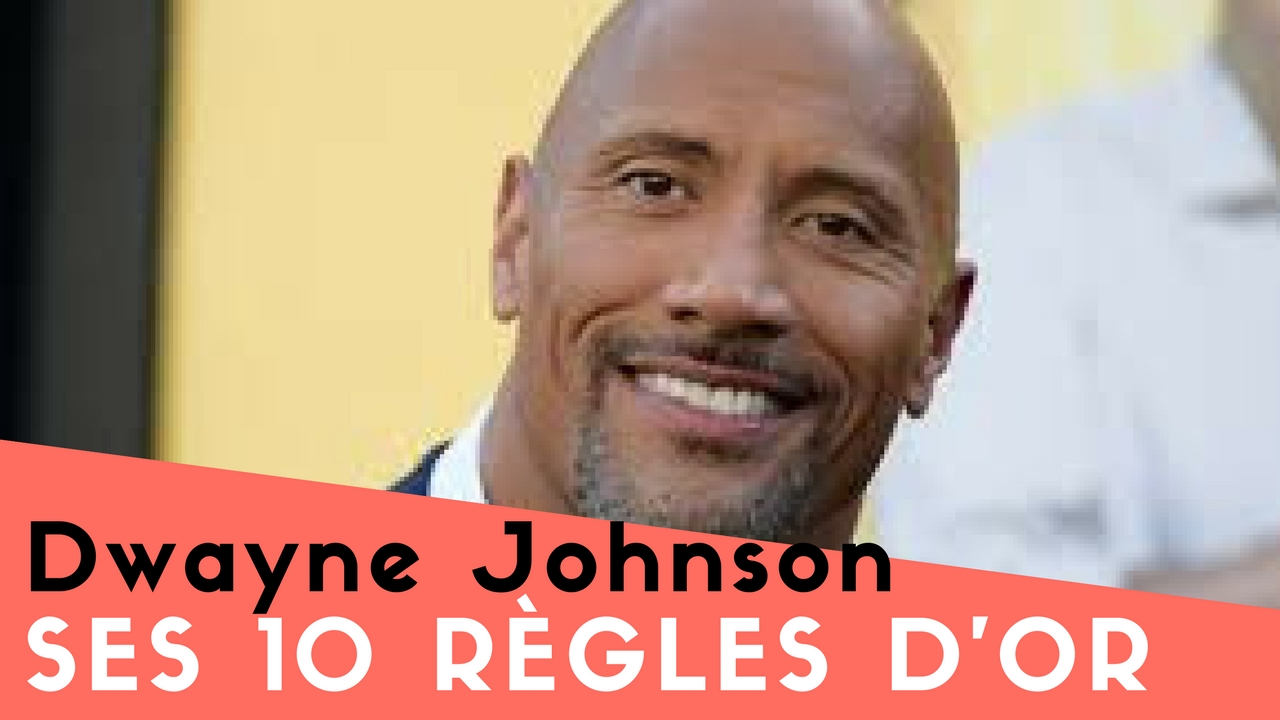 Dwayne Johnson – ses 10 règles d'Or