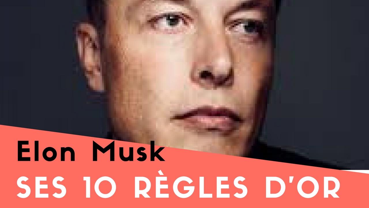 Les 10 règles d'Or de Elon Musk