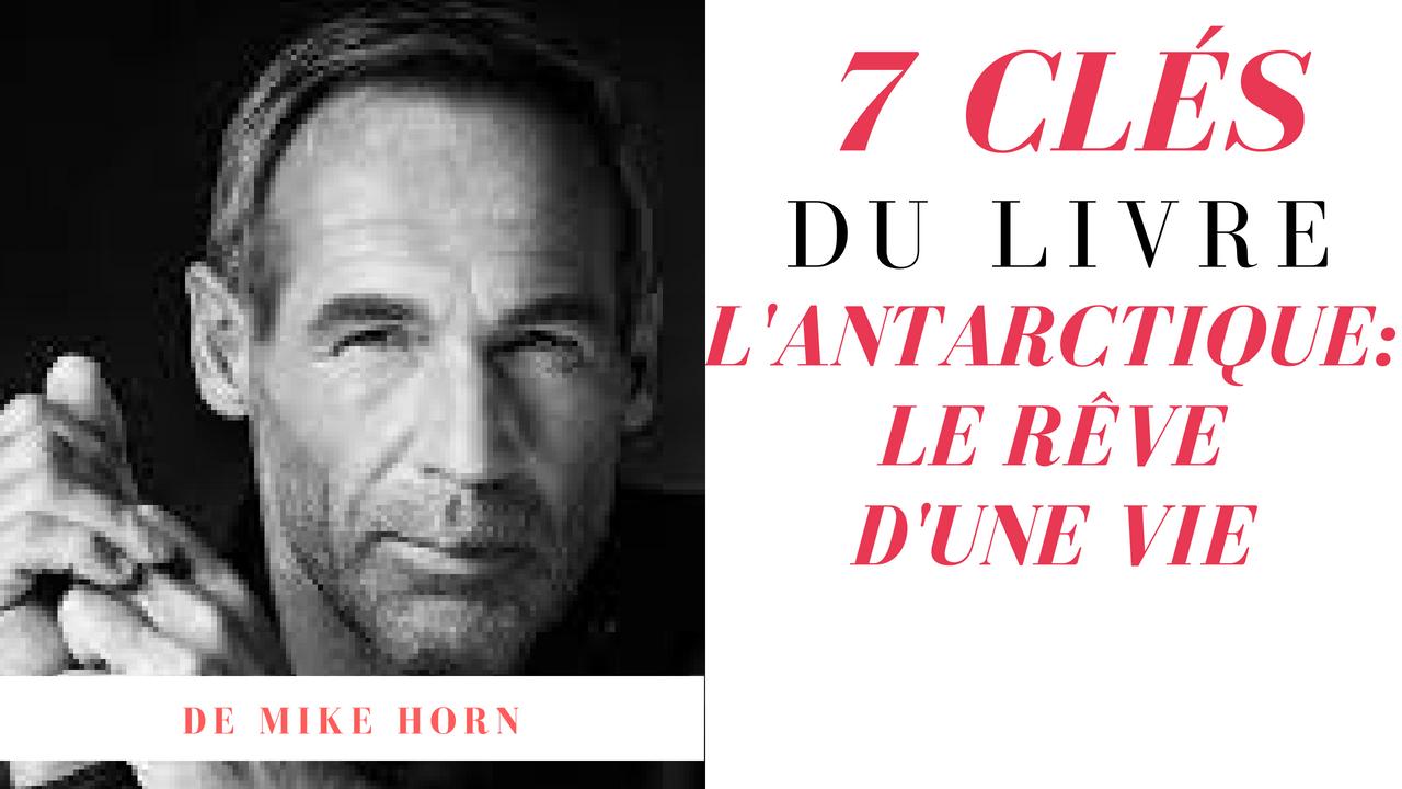 7 CLÉS DU LIVRE L'ANTARCTIQUE DE MIKE HORN