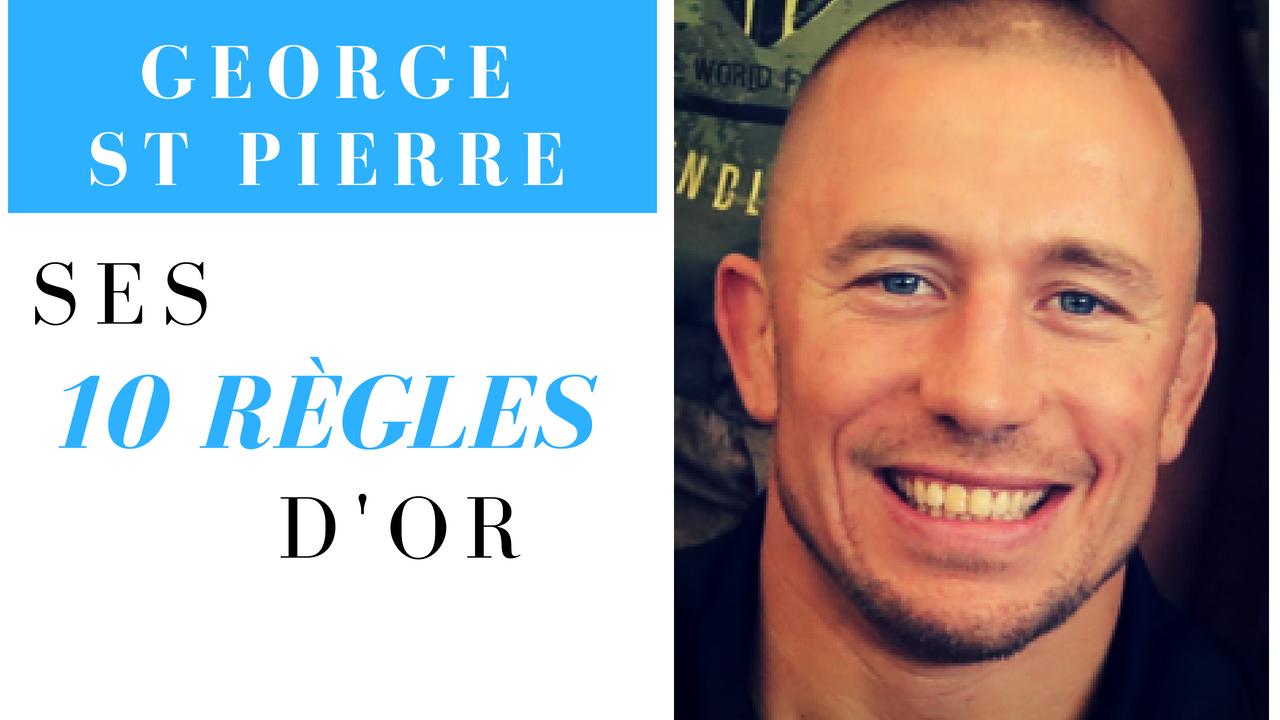 GEORGES ST PIERRE – SES 10 RÈGLES D'OR