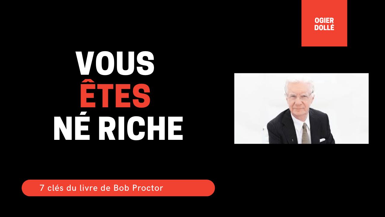 7 clés du livre Vous êtes né riche de Bob Proctor