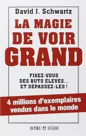 Amazon.fr - La magie de voir grand - Fixez-vous des buts élevés... et  dépassez-les ! - David J. Schwartz - Livres