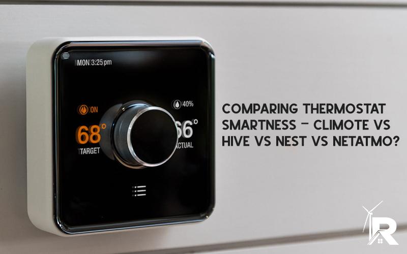 Comparing Thermostat Smartness – Climote vs Hive vs Nest vs Netatmo?