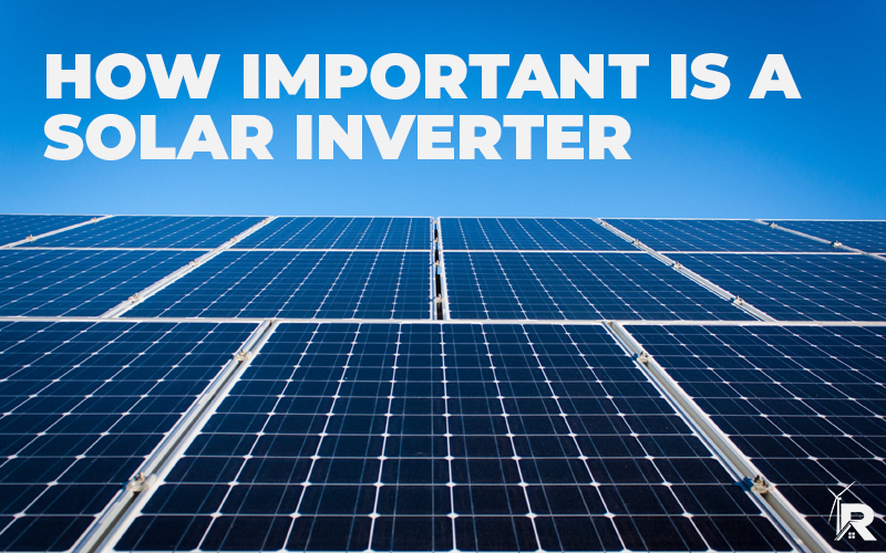 HOW IMPORTANT IS A SOLAR INVERTER