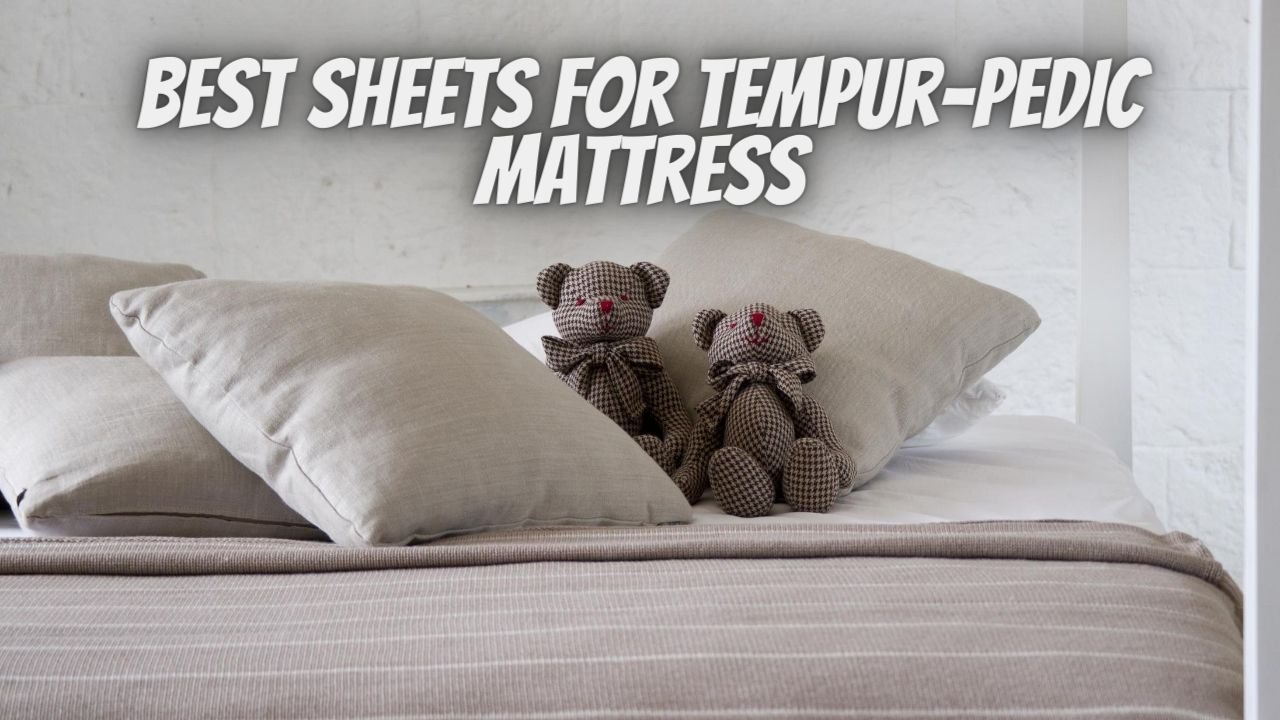 Top 12 Best Sheets for Tempurpedic Mattress 2020 Round Up