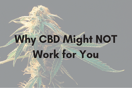 Why CBD might not work for you!