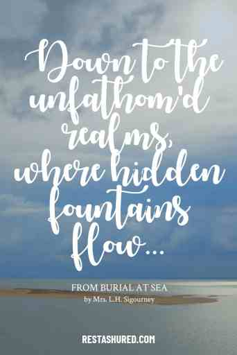 """""""Down to the unfathom'd realms, where hidded fountains flow..."""" excerpt from Burial at Sea Poem by Mrs. L.H. Sigourney"""