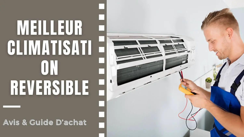 meilleur climatisation reversible