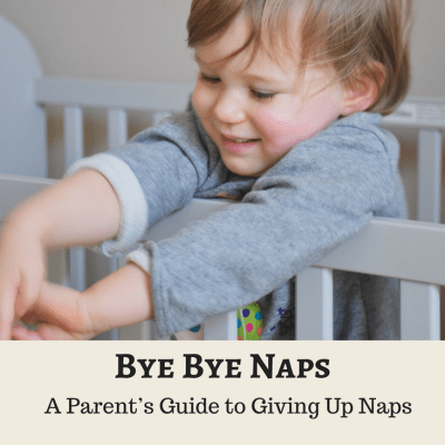 Bye, Bye Naps: A Parent's Guide to Giving Up Naps
