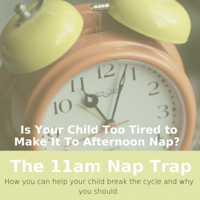 The 11am Nap Trap: How you can help your child break the cycle.