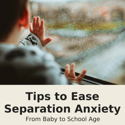Tips to Ease Separation Anxiety: Baby to School Age