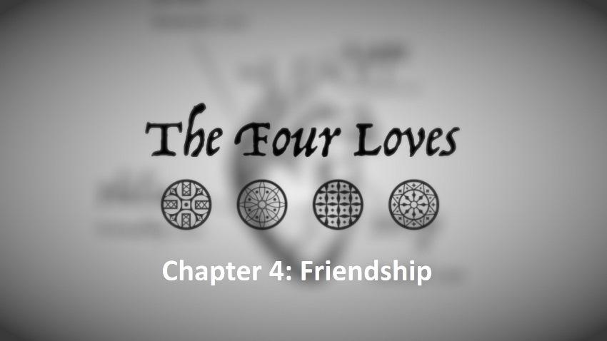 """The Four Loves – Chapter 4 (""""Friendship"""") – Restless Pilgrim"""