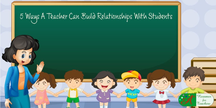 5 Ways A Teacher Can Build Relationships With Students