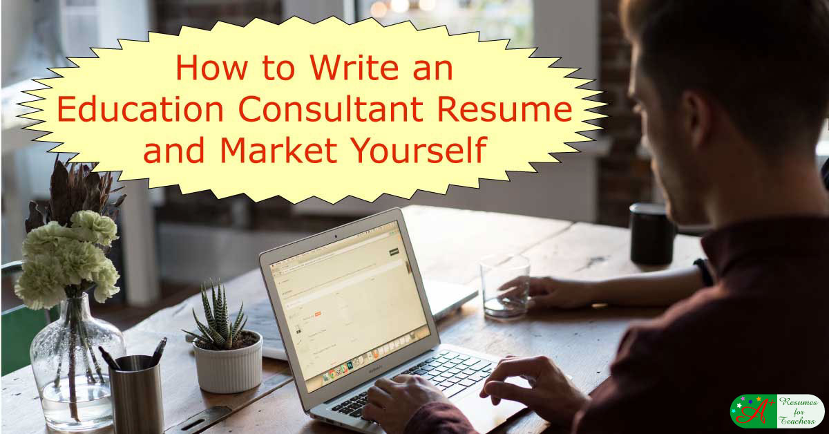 How to Write an Education Consultant Resume and Market Yourself