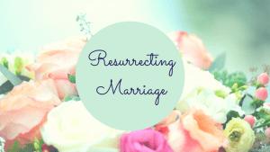 resurrecting marriage, marriage help