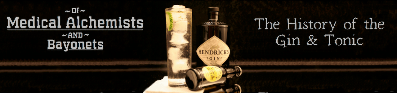 Of Medical Alchemists and Bayonets: The History of the Gin and Tonic