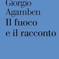 Il fuoco e il racconto - Giorgio Agamben