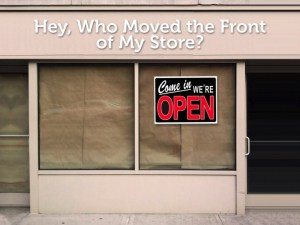 Hey who moved the front of my store?