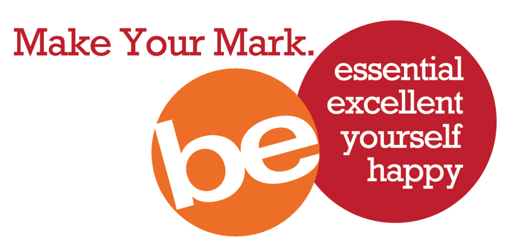 Be essential, be excellent, be yourself, be happy. Make your mark