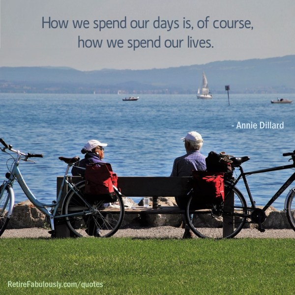 How we spend our days is, of course, how we spend our lives. - Annie Dillard