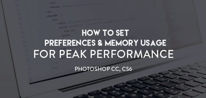 RA_Blog_Feat_Tem_How-to-Set-Preferences-&-Memory-Usage-for-Peak-Performance-Photoshop-CC,-CS6