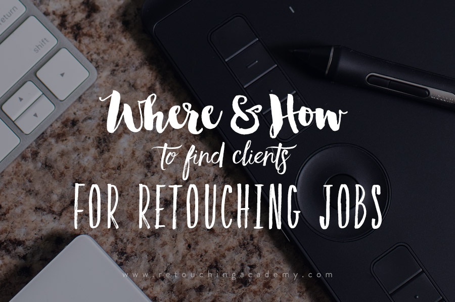 Where And How To Find Clients For Retouching Jobs