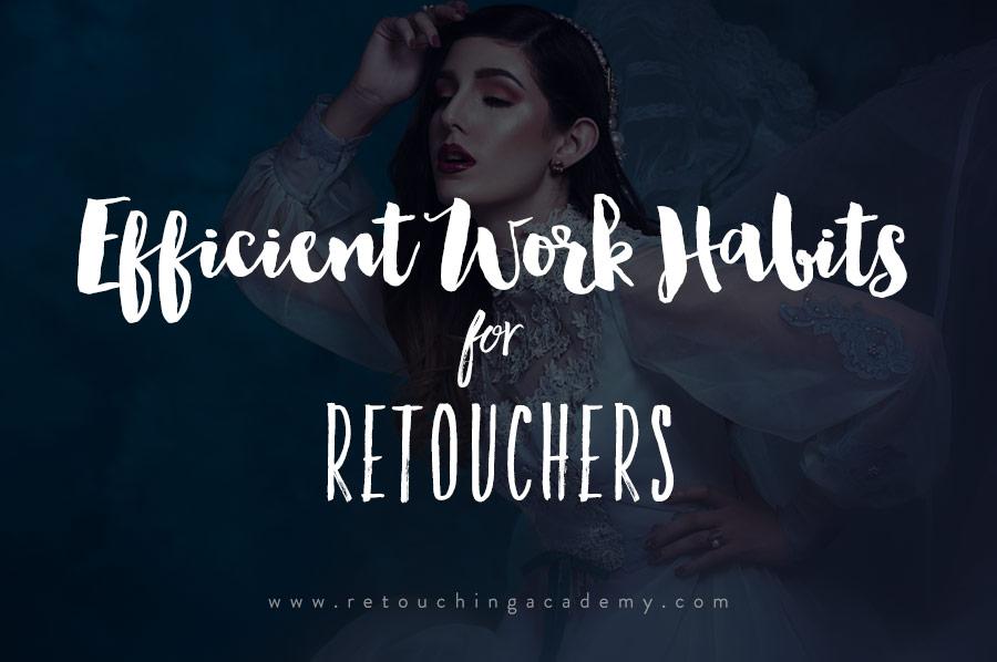 efficient habits for photographers and retouchers