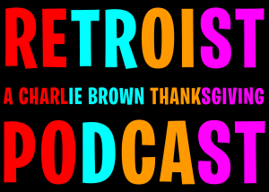 Retroist Charlie Brown Thanksgiving Podcast