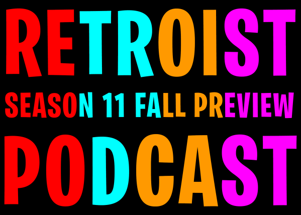 Retroist Season 11 Fall Preview Podcast