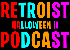 Retroist Halloween II Podcast