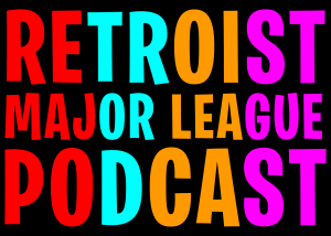 Retroist Major League Podcast