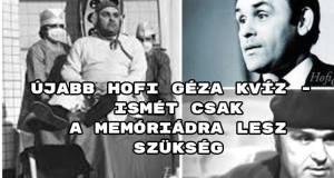 Újabb Hofi Géza kvíz - ismét csak a memóriádra lesz szükség