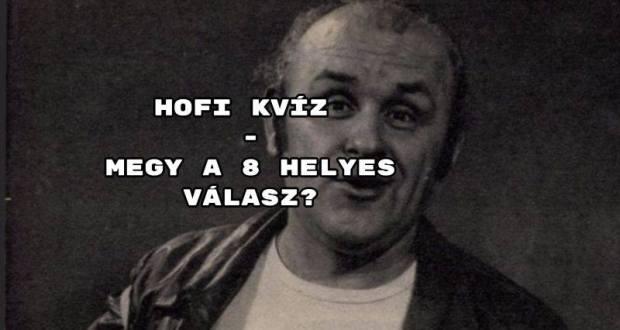 Hofi kvíz - megy a 8 helyes válasz?