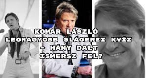 Induljon a Komár László legnagyobb slágerei kvíz.