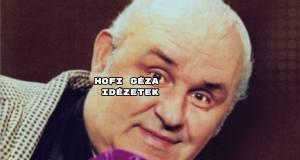 Folytatjuk Hofi Géza idézetekből válogató sorozatunkat.