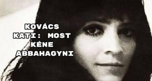 Kovács Kati: Most kéne abbahagyni
