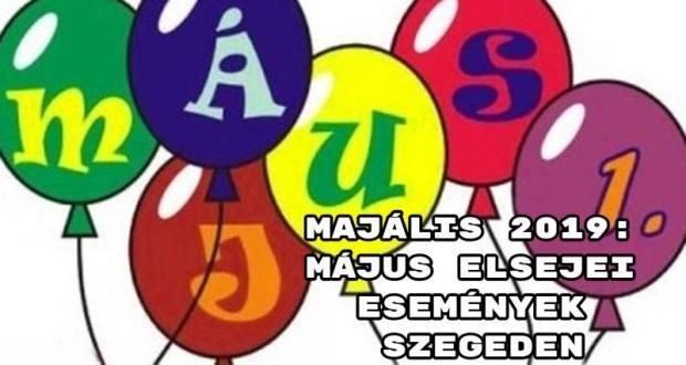 Majális 2019: május elsejei események Szegeden