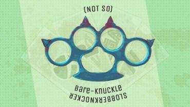 Bare-Knuckle Slobberknocker