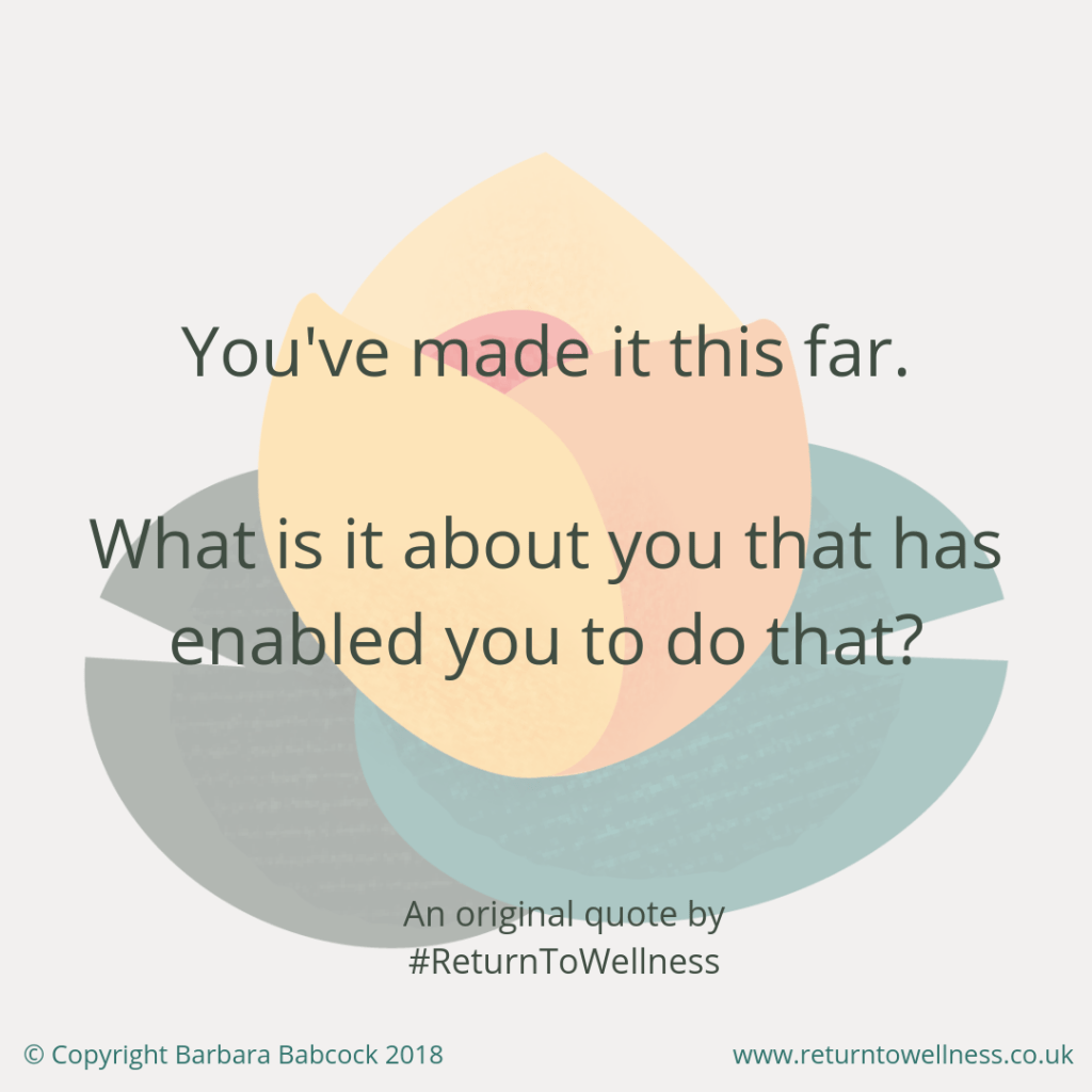 "A picture of an original quote by Return to Wellness: ""You've made it this far. What is it about you that has enabled you to do that? This is an important question to consider when thinking about the life lessons learned from illness or injury."