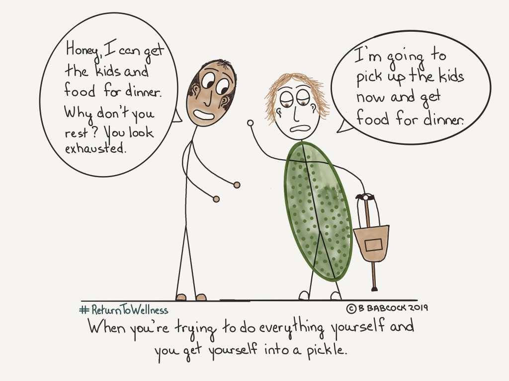 When you are dealing with a serious illness or injury, it can take time to figure out how to deal with losing your independence. It's not uncommon to keep trying to do everything yourself and get yourself into a pickle in the process. For example, in this picture a woman is holding her walking stick and handbag waving goodbye to her partner and saying, 'I'm going to pick up the kids now and get food for dinner.' He responds, ' Honey, I can get the kids and food for dinner. Why don't you rest? You look exhausted.'