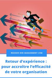 Retour d'expérience: comment accroître l'efficacité de votre organisation