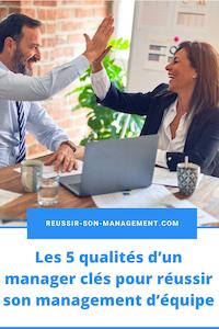Les 5 qualités d'un manager clés pour réussir son management d'équipe
