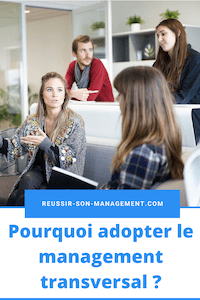 Pourquoi adopter le management transversal ?
