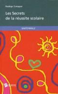 Les Secrets de la réussite scolaire. Ed. Publibook.2009.